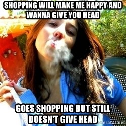 Good Girl Ana - shopping will make me happy and wanna give you head goes shopping but still doesn't give head