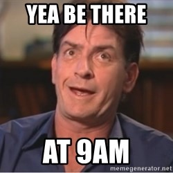 Sheen Derp - Yea be there   AT 9am