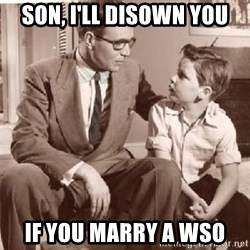 Racist Father - Son, i'll disown you If you marry a wso