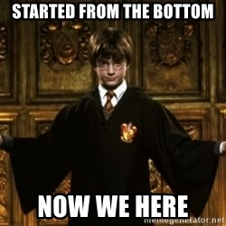 Harry Potter Come At Me Bro - Started from the bottom now we here
