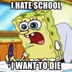 Spongebob What I Learned In Boating School Is - i hate school  i want to die