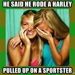 Laughing Girls  - He said he rode a harley pulled up on a sportster