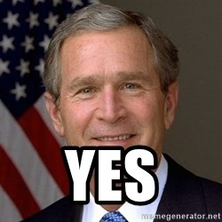 George Bush -  Yes