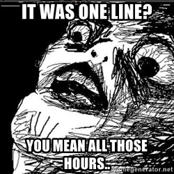 Extreme Rage Face - IT WAS ONE LINE? YOU MEAN ALL THOSE HOURS..