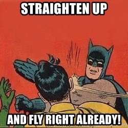 batman slap robin - StRaighten up And fly right already!