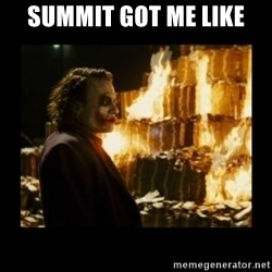 Not about the money joker - Summit got me like