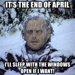 Frozen Jack - It's the end of april I'll sleep with the windows open if I want!