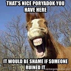 Horse - That's nice poryadok you have here It would be shame if someone ruined it