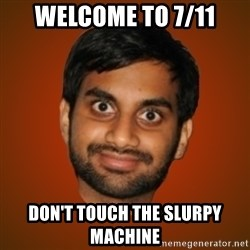 Generic Indian Guy - Welcome to 7/11 Don't touch the slurpy machine