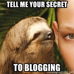 Whispering sloth - Tell me Your secret To blogging