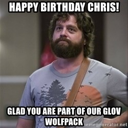 Alan Hangover - Happy Birthday Chris! Glad you are part of our GLOV WOLFPACK