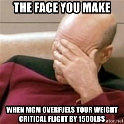 Face Palm - The face you make When mgm overfuels your weight critical flight by 1500lbs