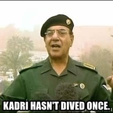 Baghdad Bob -  Kadri hasn't dived once.