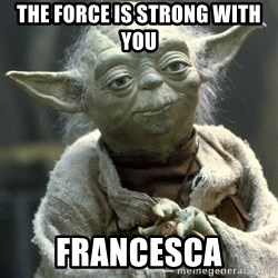 Yodanigger - The Force is Strong with you Francesca