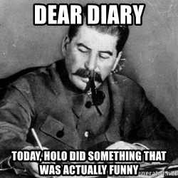 Dear Diary - Dear diary today, holo did something that was actually funny