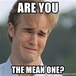 Dawson's Creek - are you the mean one?