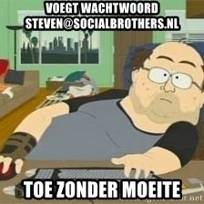 South Park Wow Guy - Voegt wachtwoord steven@socialbrothers.nl toe zonder moeite
