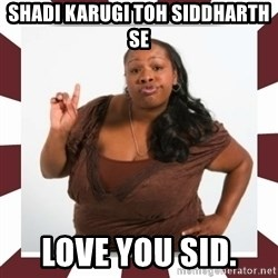 Sassy Black Woman - Shadi karugi toh siddharth se Love you sid.