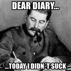 Dear Diary - dear diary... ...today i didn´t suck