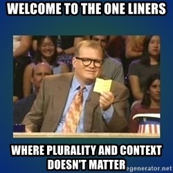 drew carey - Welcome to the one liners Where plurality and context doesn't matter