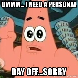 Patrick Says - ummm... i need a personal day off...sorry