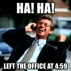 HaHa! Business! Guy! - Ha! Ha! Left the Office at 4:59