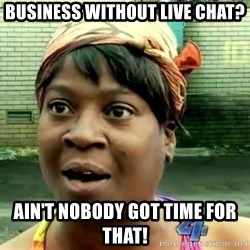 oh lord jesus it's a fire! - Business without live chat? Ain't nobody got time for that!