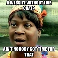 oh lord jesus it's a fire! - A website without live chat? Ain't nobody got Time for that