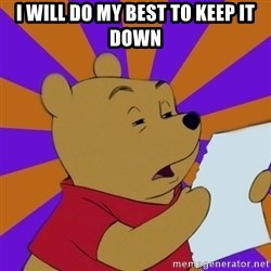 Skeptical Pooh - I will do my best to keep it down