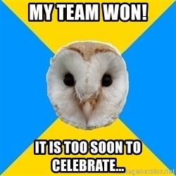 Bipolar Owl - My Team won! It is too soon to celebrate...