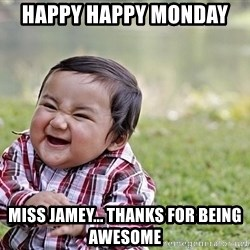 Evil smile child - happy happy monday  Miss jamey... thanks for being awesome