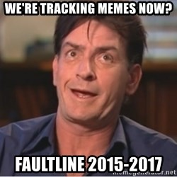 Sheen Derp - We're tracking memes now? Faultline 2015-2017