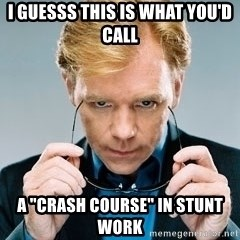 """David Caruso CSI - I guesss this is what you'd call  A """"crash course"""" in stunt work"""