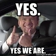 Barney Stinson - Yes. Yes we ARE.