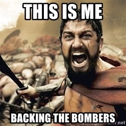 Spartan300 - This is me  backing the bOmbers