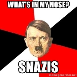 Advice Hitler - what's in my nose? Snazis