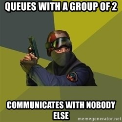 Counter Strike - queues with a group of 2 communicates with nobody else
