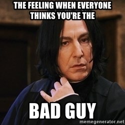 Professor Snape - The feeling when everyone thinks you're the bad guy