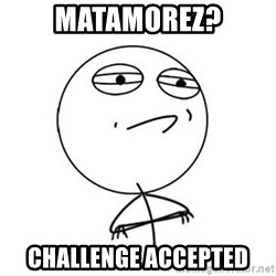 Challenge Accepted HD 1 - matamorez? Challenge accepted