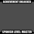 Achievement Unlocked - Achievement unlocked Spanish Level: Master