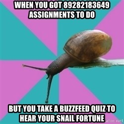 Synesthete Snail - when you got 89282183649 assignments to do but you Take a buzzfeed quiz to hear your snail fortune