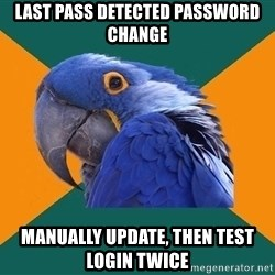 Paranoid Parrot - Last pass detected password change manually update, then test login twice