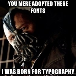 Bane Permission to Die - you mere adopted these fonts I was born for typography