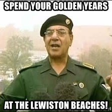 Baghdad Bob - Spend your golden years At the lewiston beaches!