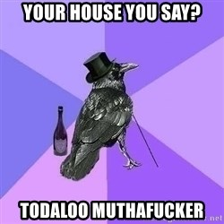Rich Raven - yOUR HOUSE YOU SAY? TODALOO MUTHAFUCKER