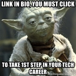 Yodanigger - link in bio, you must click to take 1st step IN your TECH career