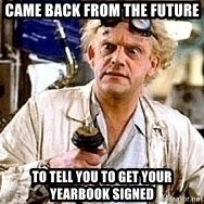 Doc Back to the future - came back from the future  to tell you to get your yearbook signed