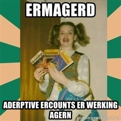 Erhmagerd - ERMAGERD ADERPTIVE ERCOUNTS ER WERKING AGERN