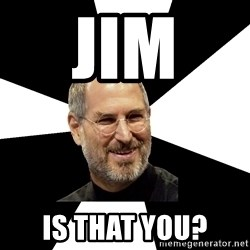 Steve Jobs Says - jim  is that you?