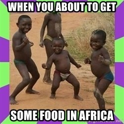 african kids dancing - When you about to get some food in africa